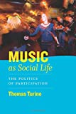img - for Music as Social Life: The Politics of Participation (Chicago Studies in Ethnomusicology) book / textbook / text book