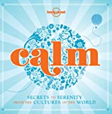 img - for Lonely Planet Calm: Secrets to Serenity From the Cultures of the World (General Pictorial) book / textbook / text book
