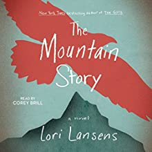 The Mountain Story (       UNABRIDGED) by Lori Lansens Narrated by Corey Brill