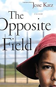 The Opposite Field: A Memoir by Jesse Katz