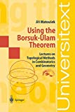 Using the Borsuk-Ulam Theorem: Lectures on Topological Methods in Combinatorics and Geometry (Universitext)