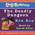 A to Z Mysteries: The Deadly Dungeon Audiobook by Ron Roy Narrated by David Pittu