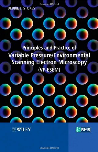 Principles And Practice Of Variable Pressure: Environmental Scanning Electron Microscopy (Vp-Esem)