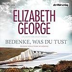 Bedenke, was du tust: Ein Inspector-Lynley-Roman   Elizabeth George