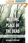 Meeting Place of the Dead: A True Hau...