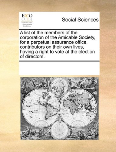 A list of the members of the corporation of the Amicable Society, for a perpetual assurance office, contributors on their own lives, having a right to vote at the election of directors. PDF