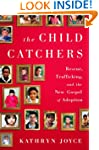 The Child Catchers: Rescue, Trafficki...
