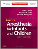 img - for Smith's Anesthesia for Infants and Children: Expert Consult Premium Edition - Enhanced Online Features and Print, 8e by Peter J. Davis MD (2011-04-11) book / textbook / text book