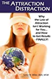The Attraction Distraction: Why the Law of Attraction Isn't Working for You and How to Get Results - FINALLY!