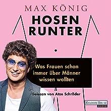 Hosen runter: Was Frauen schon immer über Männer wissen wollten Hörbuch von Max König Gesprochen von: Atze Schröder