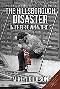 The Hillsborough Disaster: In Their Own Words by Amberley Publishing