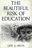 Professor Gert J. J. Biesta The Beautiful Risk of Education (Interventions: Education, Philosophy, and Culture)