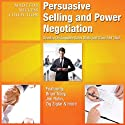 Persuasive Selling and Power Negotiation: Develop Unstoppable Sales Skills and Close ANY Deal