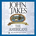 The Americans: The Kent Family Chronicles, Book 8 (       UNABRIDGED) by John Jakes Narrated by Marc Vietor