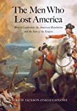 The Men Who Lost America: British Leadership, the American Revolution, and the Fate of the Empire (The Lewis Walpole Series in Eighteenth-C)