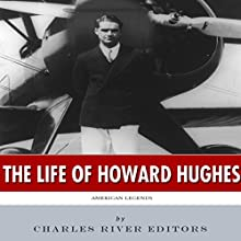 American Legends: The Life of Howard Hughes (       UNABRIDGED) by Charles River Editors Narrated by James Romick
