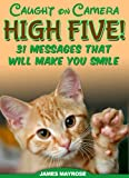 Animals High Fivin: Thirty-One Caught-On-Camera Messages That Will Brighten Your Day (Share a Laugh Kids Books). (Animals With a Message)