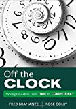 img - for Off the Clock: Moving Education From Time to Competency book / textbook / text book