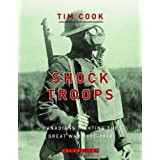 Shock Troops Canadians Fighting The Great War 1917-18by Tim Cook