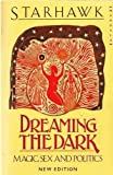 Dreaming the Dark: Magic, Sex and Politics (Mandala Books) (0044405928) by STARHAWK