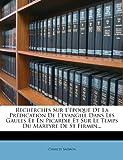 img - for Recherches Sur L' poque De La Pr dication De L'evangile Dans Les Gaules Et En Picardie Et Sur Le Temps Du Martyre De St Firmin... (French Edition) book / textbook / text book