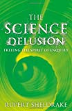 Science Delusion (1444727923) by Sheldrake, Rupert