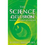 The Science Delusion: Freeing the Spirit of Enquiryby Rupert Sheldrake