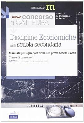 Il nuovo concorso a cattedra. Classe A017 discipline economiche nella scuola secondaria. Manuale per la preparazione alle prove scritte e orali...