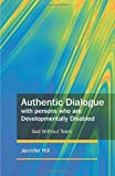 img - for Authentic Dialogue With Persons Who Are Developmentally Disabled: Sad without Tears book / textbook / text book