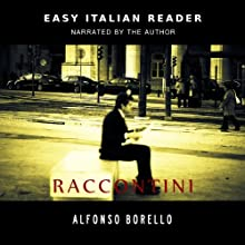 Raccontini - Easy Italian Reader (Italian Edition) (       UNABRIDGED) by Alfonso Borello Narrated by Alfonso Borello