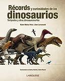 R�cords y curiosidades de los dinosaurios (Larousse - Libros Ilustrados/ Pr�cticos - Arte Y Cultura) (Spanish Edition)