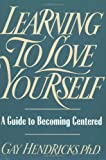 Learning to Love Yourself: A Guide to Becoming Centered