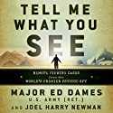 Tell Me What You See: Remote Viewing Cases from the World's Premier Psychic Spy (       UNABRIDGED) by Ed Dames, Joel Harry Newman Narrated by Stephen Bowlby