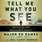 Tell Me What You See: Remote Viewing Cases from the World's Premier Psychic Spy | [Ed Dames, Joel Harry Newman]