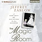 The Magic Room: A Story About the Love We Wish for Our Daughters | Jeffrey Zaslow