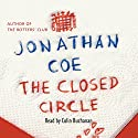 The Closed Circle (       UNABRIDGED) by Jonathan Coe Narrated by Colin Buchanan