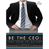 Be the CEO: The How-To Guide ~ Vook