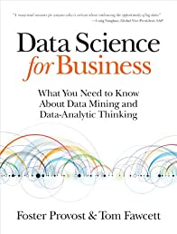 Data Science for Business: What you need to know about data mining and data-analytic thinking