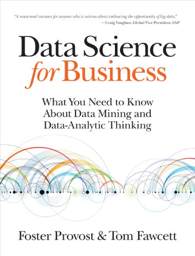 Download Data Science for Business: What You Need to Know about Data Mining and Data-Analytic Thinking