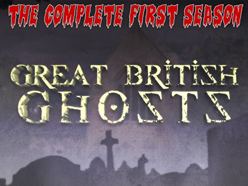 Great British Ghosts - The Complete First Season