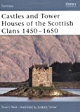 Castles and Tower Houses of the Scottish Clans 1450-1650 (Fortress, Band 46)