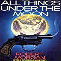 All Things Under the Moon (       UNABRIDGED) by Robert Morgan Narrated by Paul Neal Rohrer