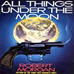 All Things Under the Moon | Robert Morgan