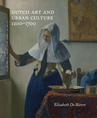 Dutch Art and Urban Cultures, 1200--1700
