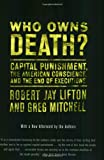 Who Owns Death? Capital Punishment, the American Conscience, and the End of Executions (038079246X) by Robert J. Lifton