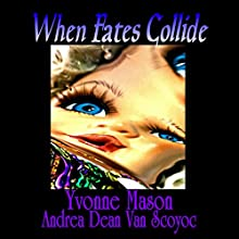 When Fates Collide Audiobook by Yvonne Mason, Andrea Dean Van Scoyoc Narrated by Diana Andrade, Tara Saltzman