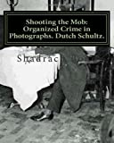 Shadrach Bond Shooting the Mob: Organized Crime in Photographs. Dutch Schultz.