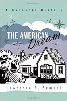 The American Dream: A Cultural History: Lawrence Samuel: 9780815610076