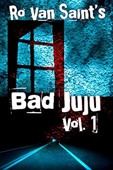 bad juju: volume 1 (a dark fiction/horror short story collection) - ro van saint