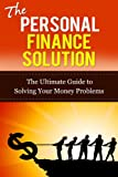 Personal Finance Solution:The Ultimate Guide to Solving Your Money Problems